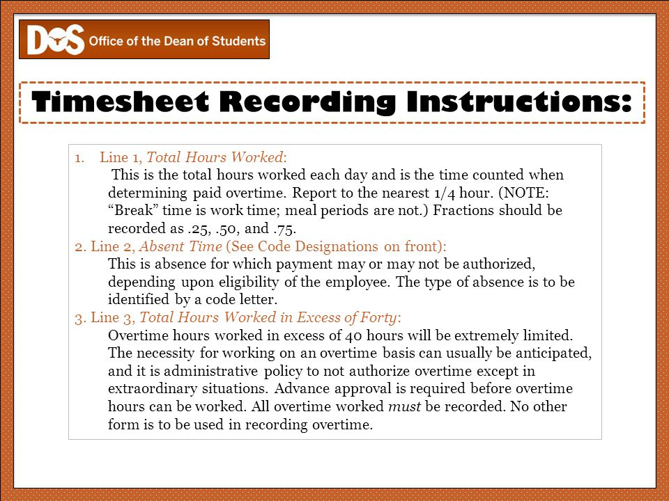 Timesheet Recording Instructions: 1.Line 1, Total Hours Worked: This is the total hours worked each day and is the time counted when determining paid