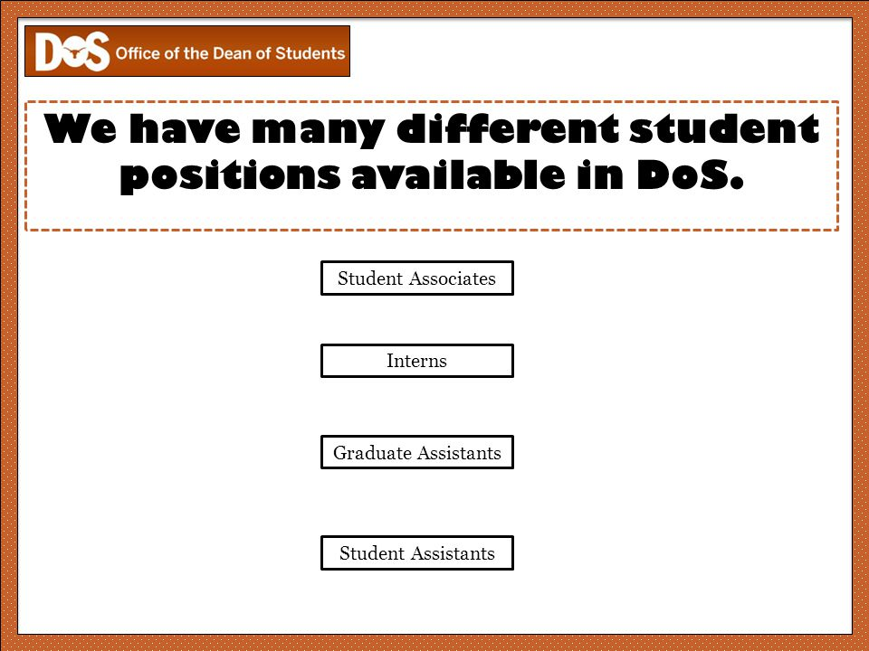 Graduate Assistants We have many different student positions available in DoS.