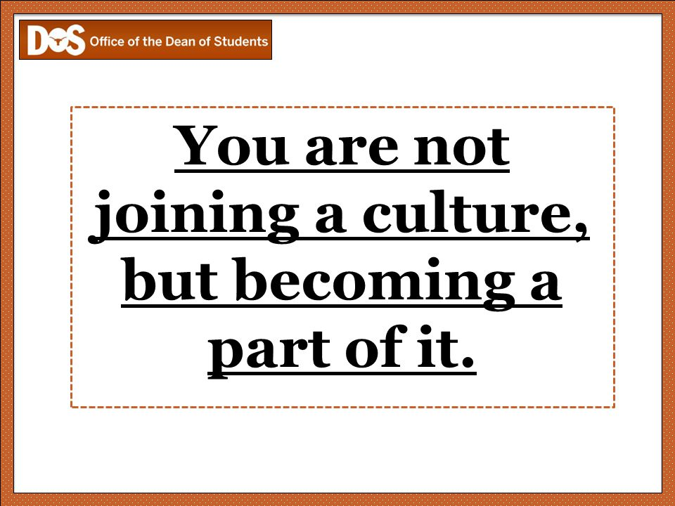You are not joining a culture, but becoming a part of it.