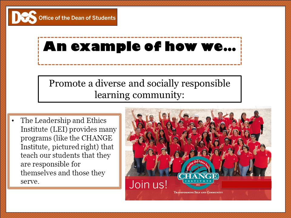 Promote a diverse and socially responsible learning community: The Leadership and Ethics Institute (LEI) provides many programs (like the CHANGE Insti