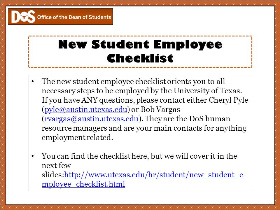 New Student Employee Checklist The new student employee checklist orients you to all necessary steps to be employed by the University of Texas.