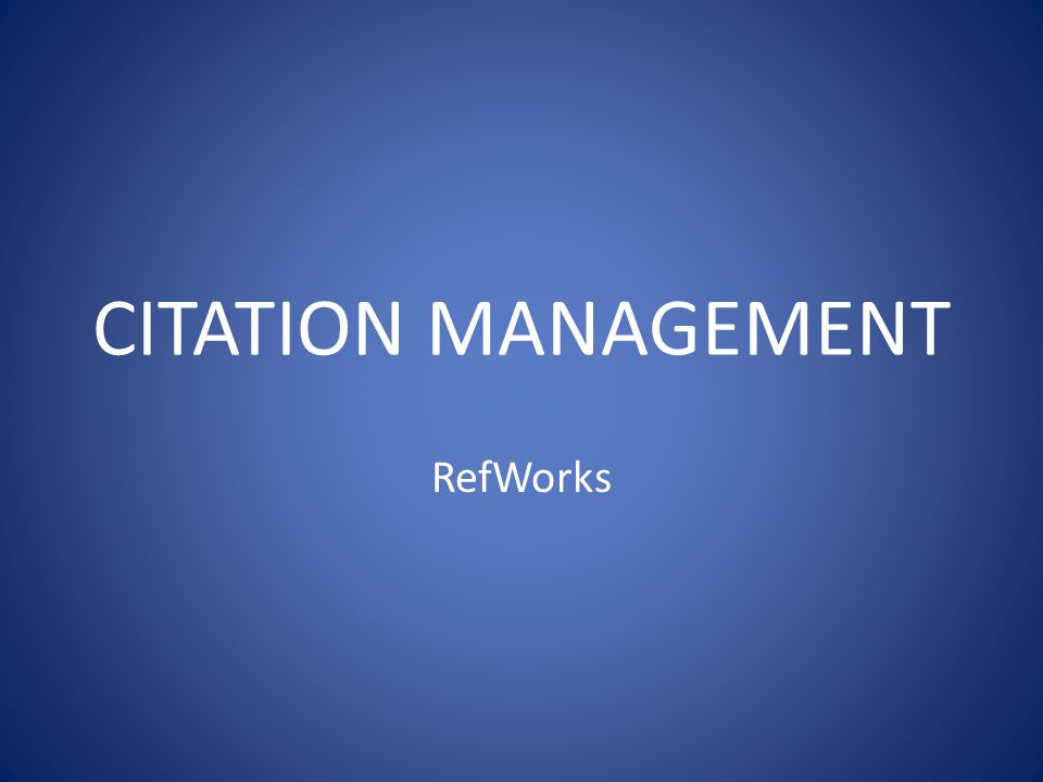 CITATION MANAGEMENT RefWorks