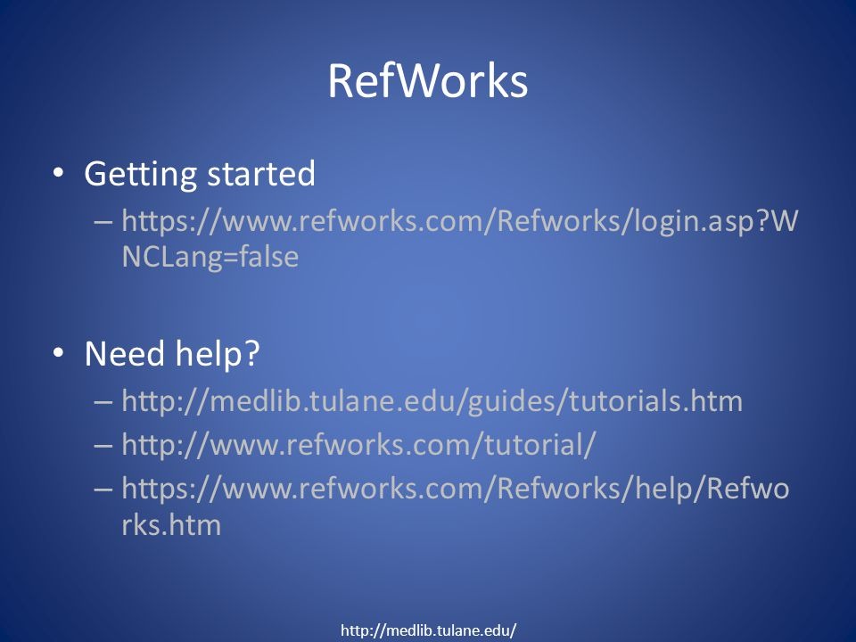 RefWorks Getting started – https://www.refworks.com/Refworks/login.asp?W NCLang=false Need help.