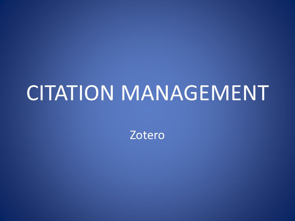CITATION MANAGEMENT Zotero