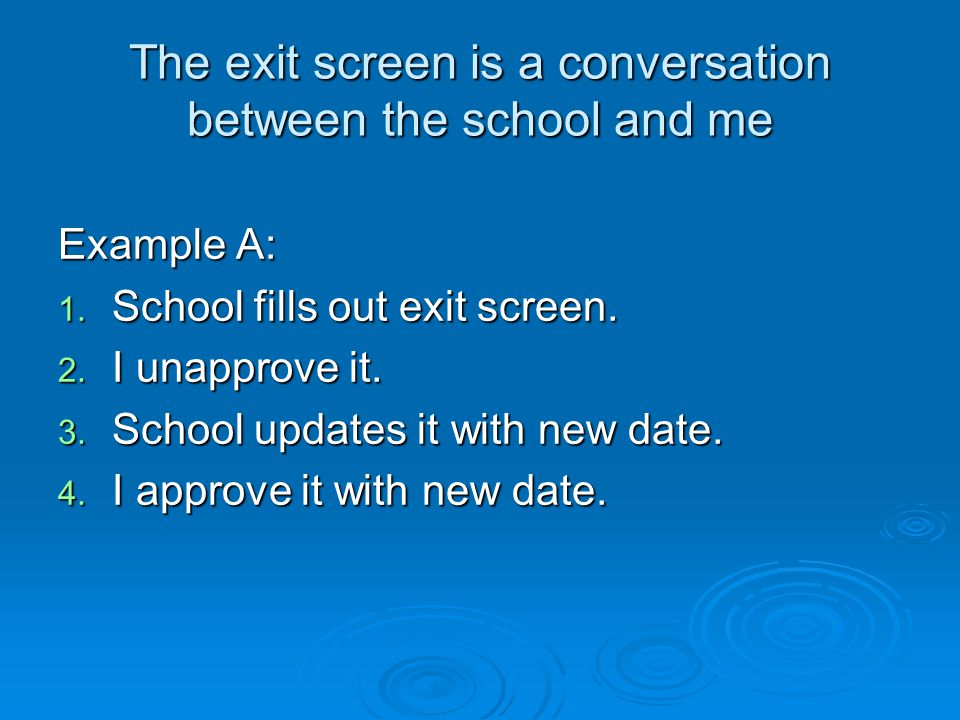The exit screen is a conversation between the school and me Example A: 1.