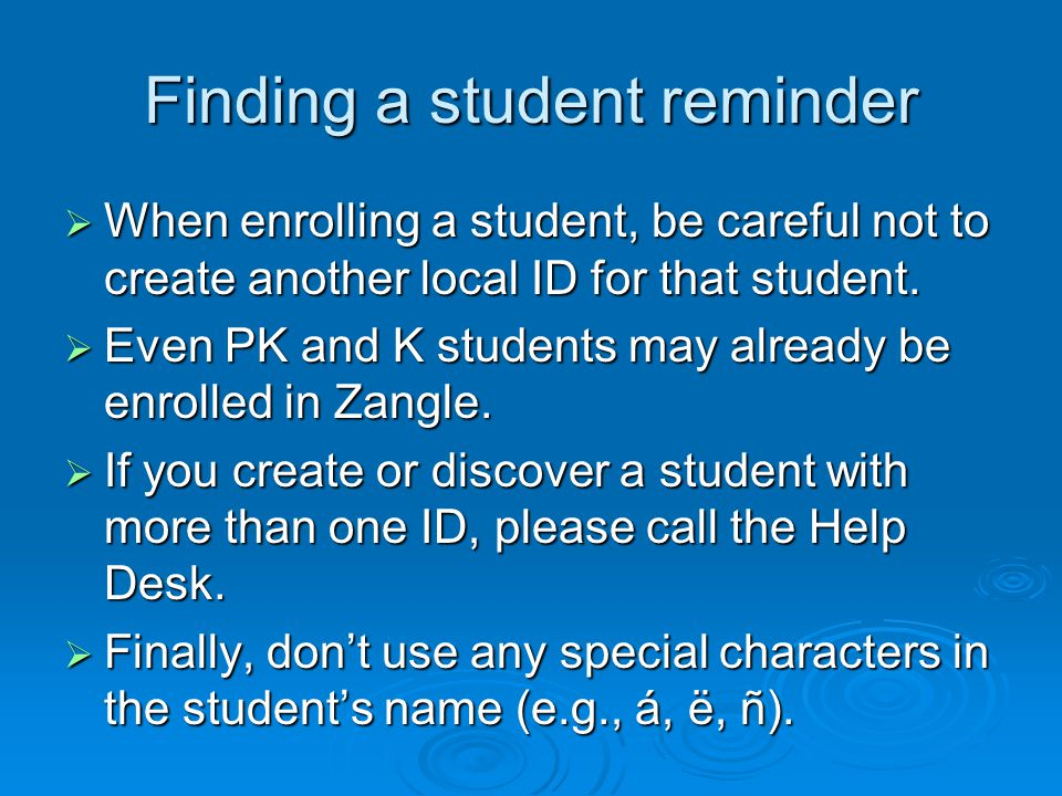 Finding a student reminder  When enrolling a student, be careful not to create another local ID for that student.