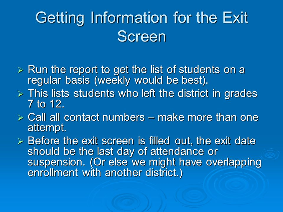 Getting Information for the Exit Screen  Run the report to get the list of students on a regular basis (weekly would be best).