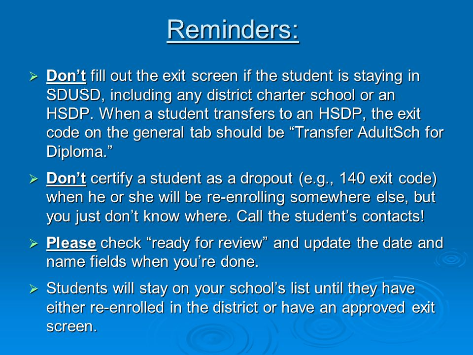 Reminders:  Don't fill out the exit screen if the student is staying in SDUSD, including any district charter school or an HSDP.