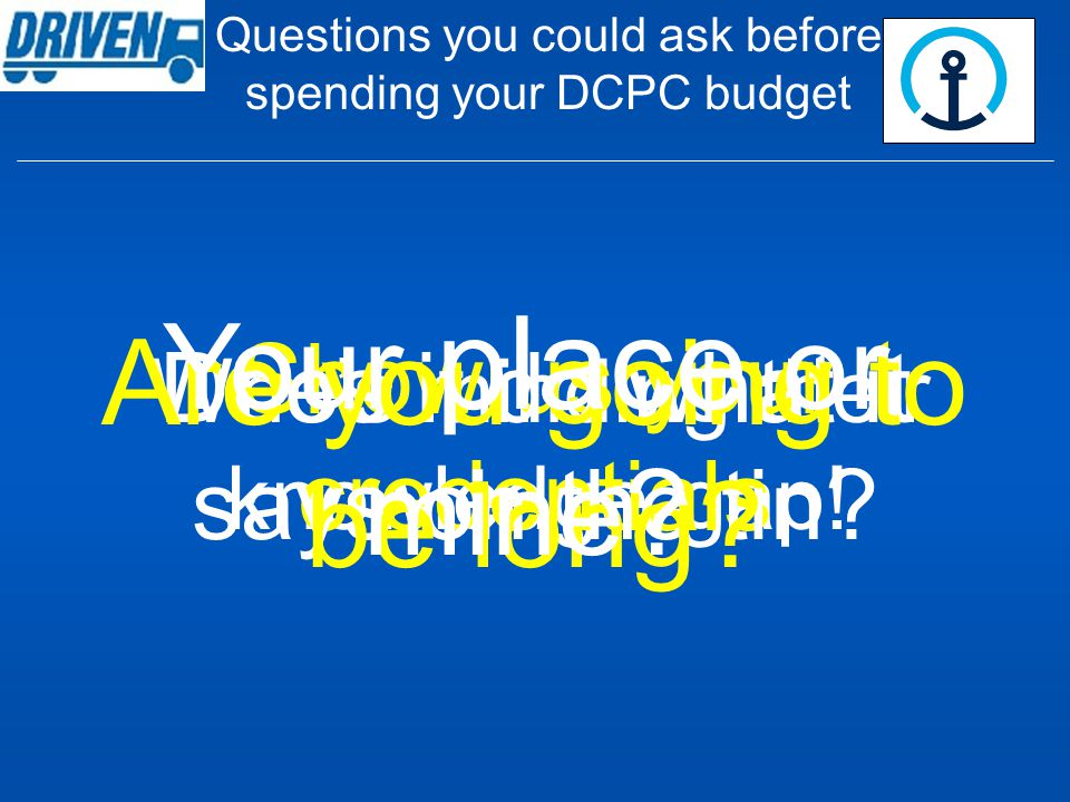 Questions you could ask before spending your DCPC budget Who's minding their knowledge gap.
