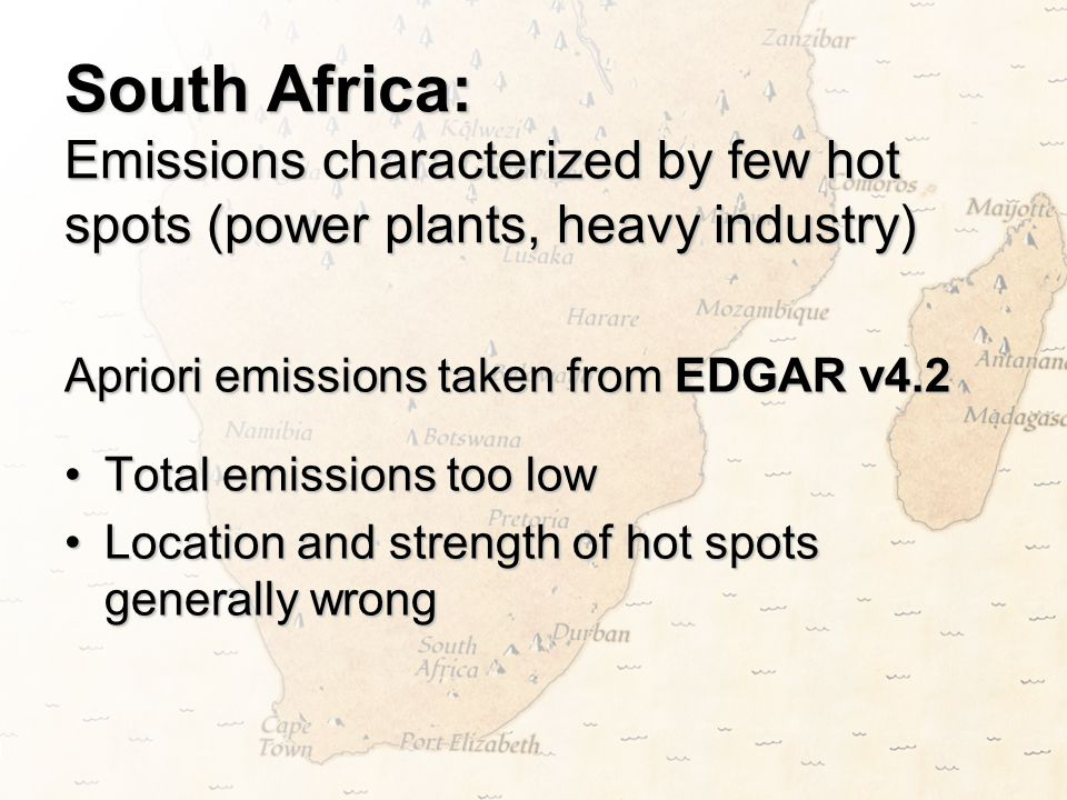 South Africa: Emissions characterized by few hot spots (power plants, heavy industry) Apriori emissions taken from EDGAR v4.2 Total emissions too lowT
