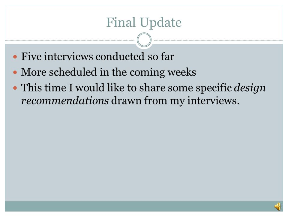 Final Update Five interviews conducted so far More scheduled in the coming weeks This time I would like to share some specific design recommendations drawn from my interviews.