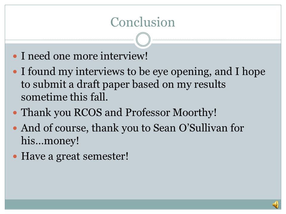 Conclusion I need one more interview.