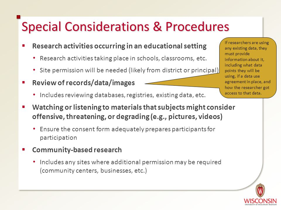 Special Considerations & Procedures  Research activities occurring in an educational setting Research activities taking place in schools, classrooms, etc.