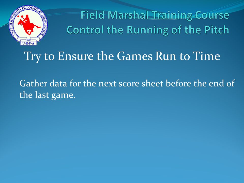 Gather data for the next score sheet before the end of the last game.