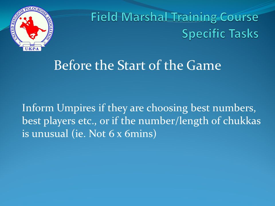 Inform Umpires if they are choosing best numbers, best players etc., or if the number/length of chukkas is unusual (ie.