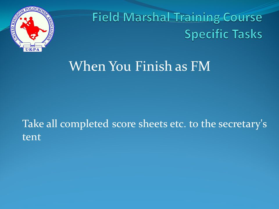 Take all completed score sheets etc. to the secretary s tent When You Finish as FM