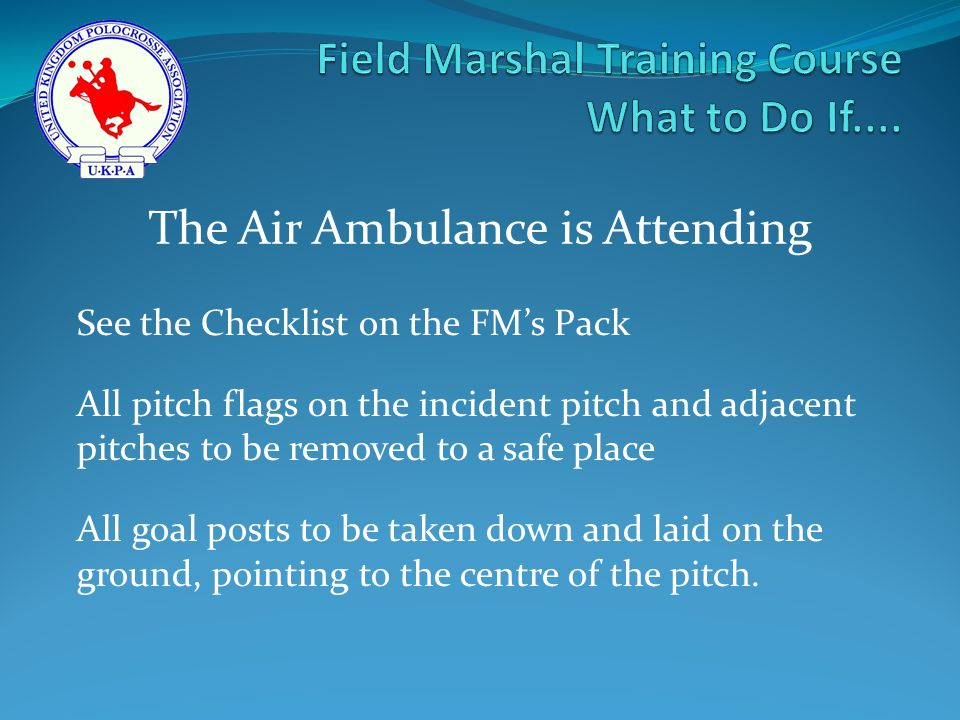 See the Checklist on the FM's Pack All pitch flags on the incident pitch and adjacent pitches to be removed to a safe place All goal posts to be taken down and laid on the ground, pointing to the centre of the pitch.