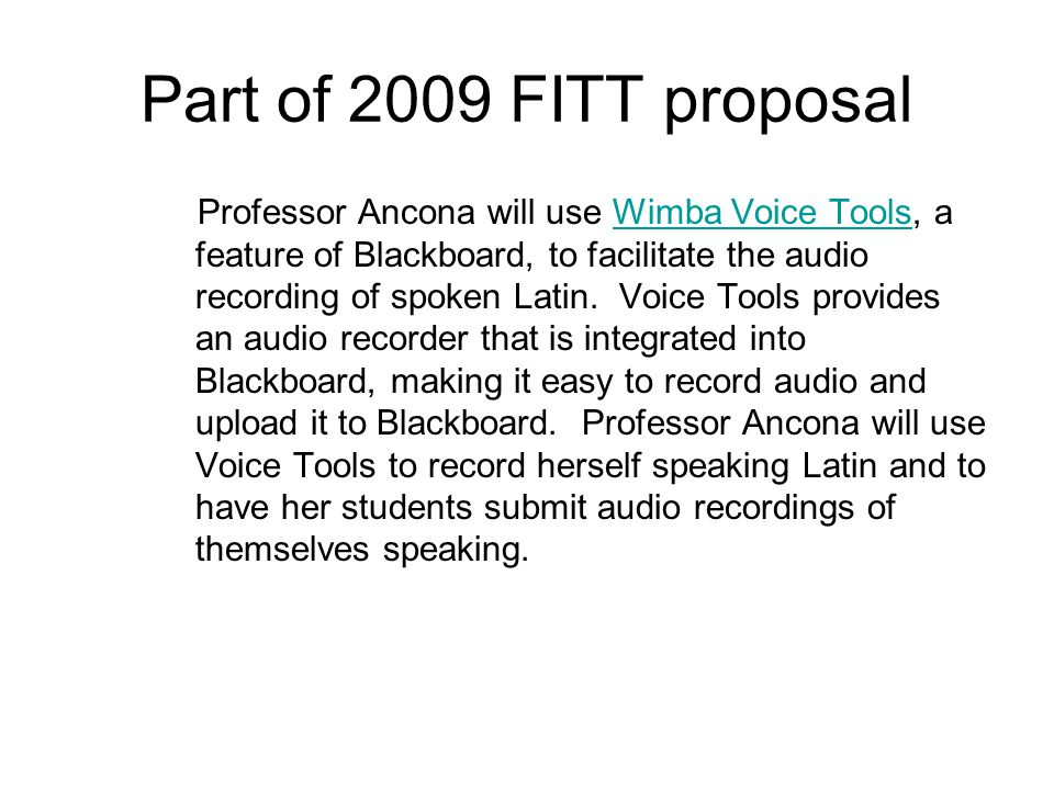 Part of 2009 FITT proposal Professor Ancona will use Wimba Voice Tools, a feature of Blackboard, to facilitate the audio recording of spoken Latin.