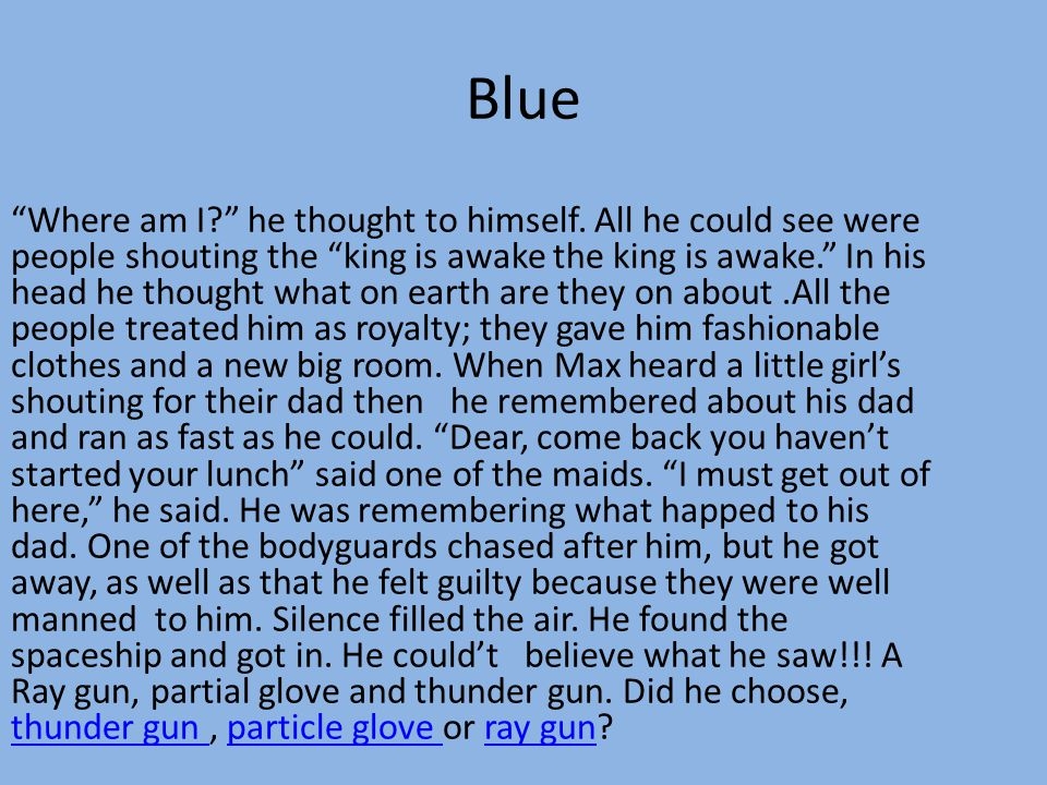 "Blue ""Where am I?"" he thought to himself. All he could see were people shouting the ""king is awake the king is awake."" In his head he thought what on"