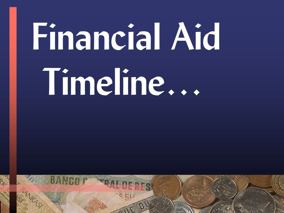 Financial Aid Timeline… ASAP Senior year… Make sure you know if your school requires the CSS Profile Form and if so what it's due date is.