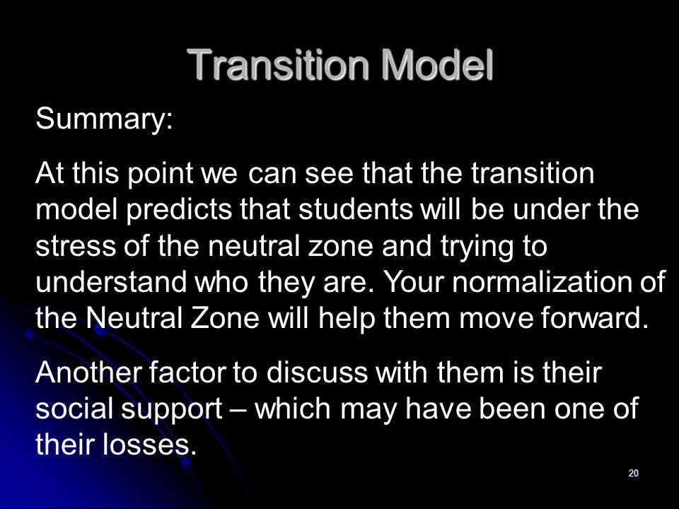 20 Transition Model Summary: At this point we can see that the transition model predicts that students will be under the stress of the neutral zone an