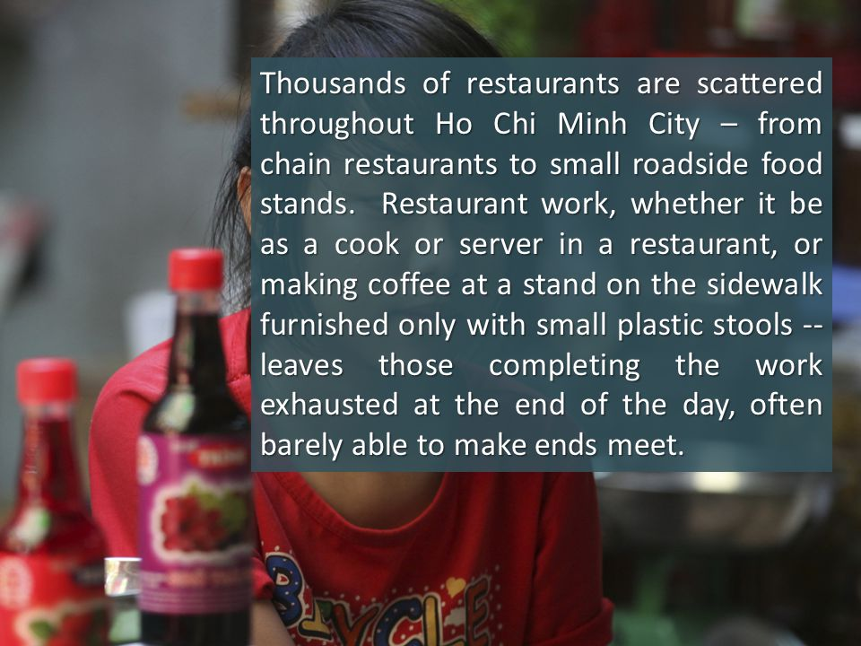 Restaurants are found on virtually every street or in every neighborhood of Ho Chi Minh City.