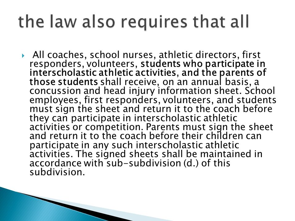  All coaches, school nurses, athletic directors, first responders, volunteers, students who participate in interscholastic athletic activities, and the parents of those students shall receive, on an annual basis, a concussion and head injury information sheet.