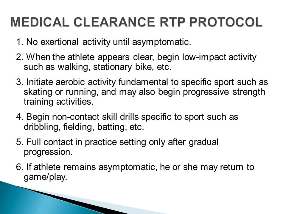 1. No exertional activity until asymptomatic. 2. When the athlete appears clear, begin low-impact activity such as walking, stationary bike, etc. 3. I