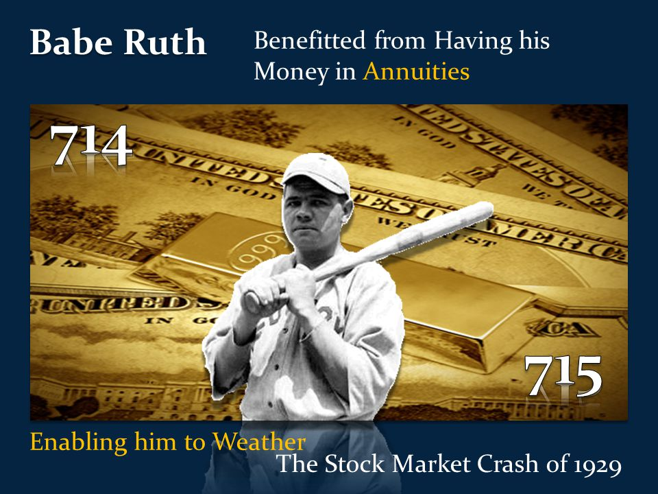 Babe Ruth The Stock Market Crash of 1929 Benefitted from Having his Money in Annuities Enabling him to Weather