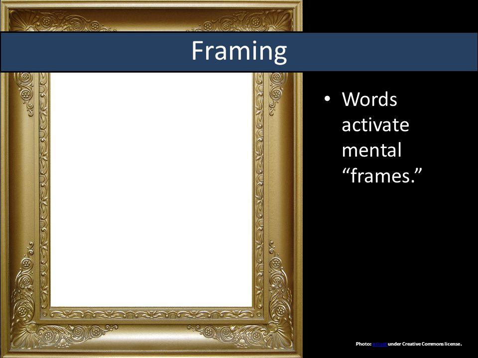 Words activate mental frames. Framing Photo: eriwst under Creative Commons license.eriwst