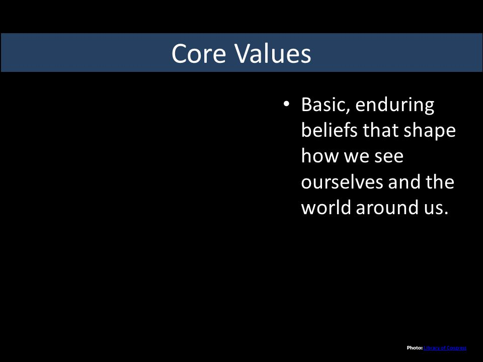 Basic, enduring beliefs that shape how we see ourselves and the world around us.