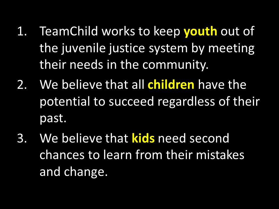 1.TeamChild works to keep youth out of the juvenile justice system by meeting their needs in the community.
