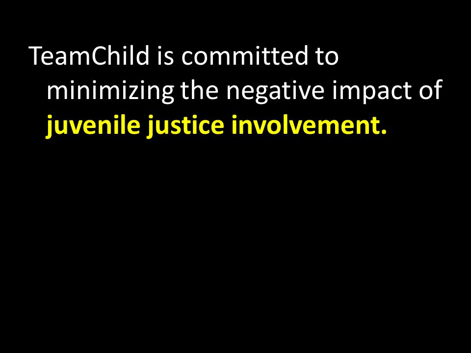 TeamChild is committed to minimizing the negative impact of juvenile justice involvement.