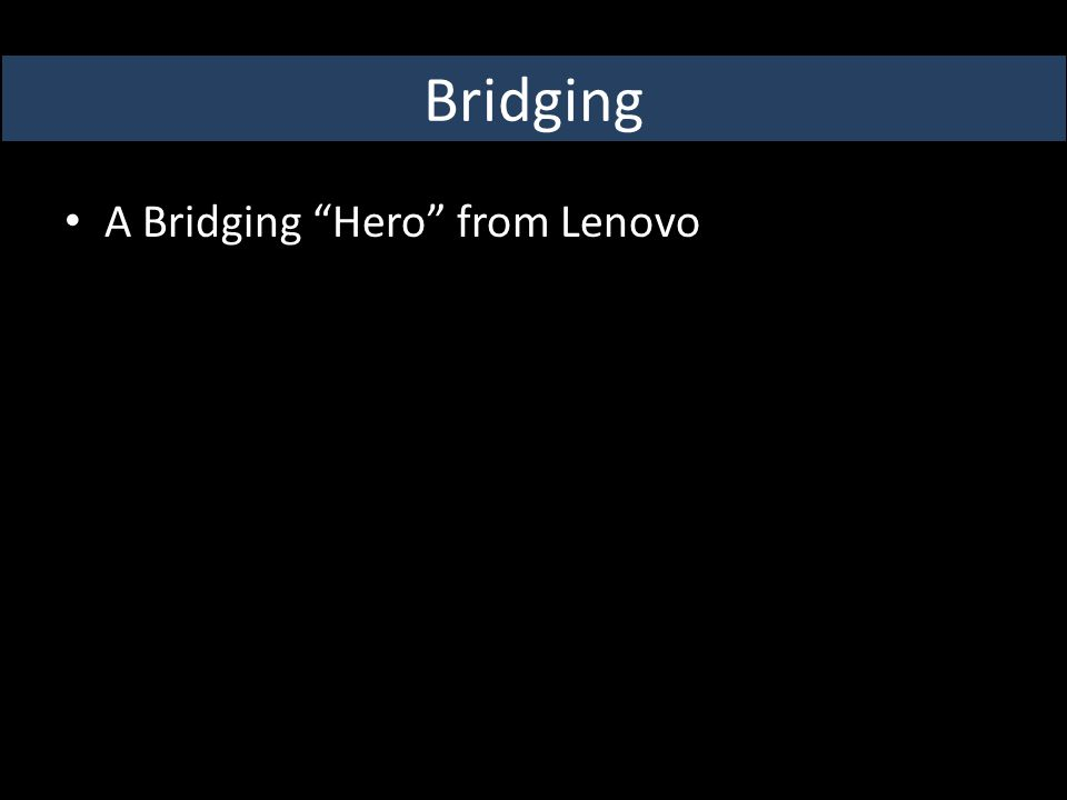 Bridging A Bridging Hero from Lenovo