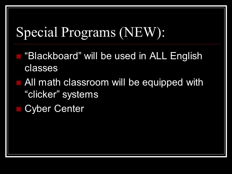 Special Programs (NEW): Blackboard will be used in ALL English classes All math classroom will be equipped with clicker systems Cyber Center