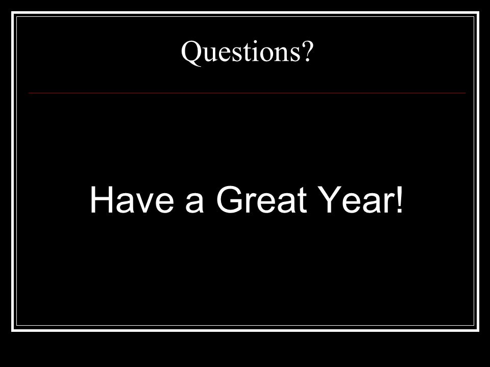 Questions Have a Great Year!