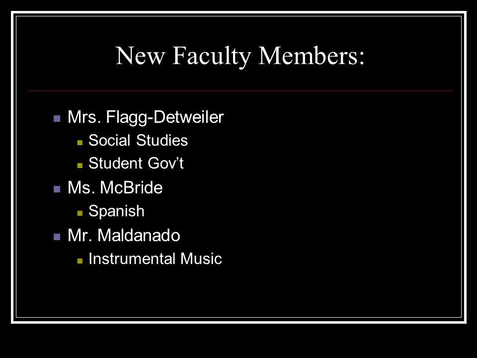 New Faculty Members: Mrs. Flagg-Detweiler Social Studies Student Gov't Ms. McBride Spanish Mr. Maldanado Instrumental Music