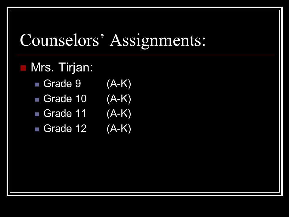 Counselors' Assignments: Mrs. Tirjan: Grade 9(A-K) Grade 10(A-K) Grade 11(A-K) Grade 12(A-K)