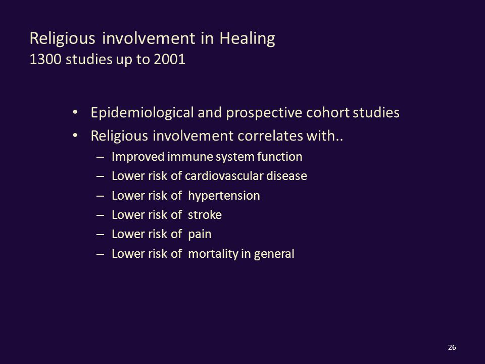 Religious involvement in Healing 1300 studies up to 2001 Epidemiological and prospective cohort studies Religious involvement correlates with.. – Impr