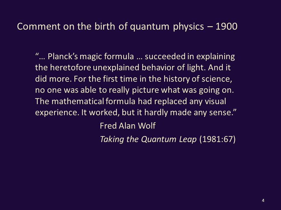Comment on the birth of quantum physics – 1900 … Planck's magic formula … succeeded in explaining the heretofore unexplained behavior of light.