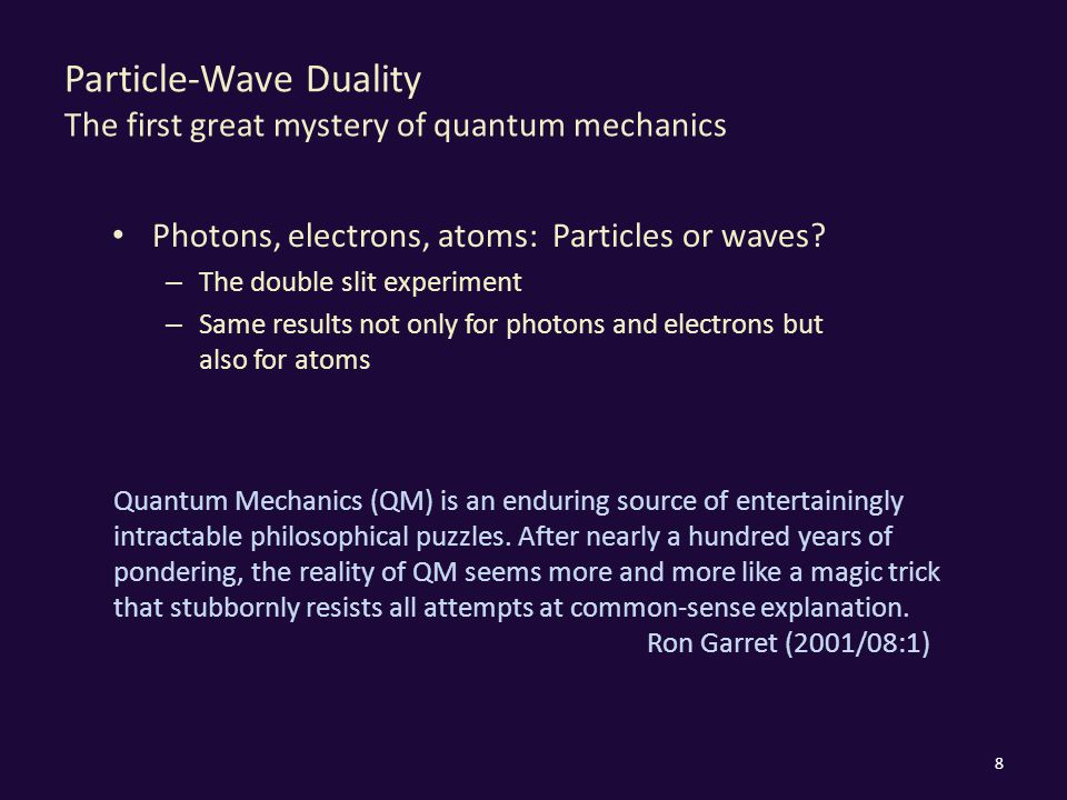 Particle-Wave Duality The first great mystery of quantum mechanics Photons, electrons, atoms: Particles or waves? – The double slit experiment – Same