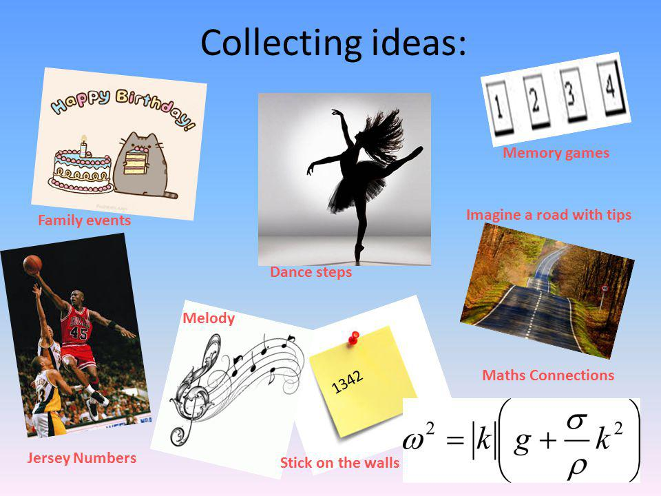 Collecting ideas: 1342 Family events Dance steps Memory games Imagine a road with tips Jersey Numbers Melody Stick on the walls Maths Connections