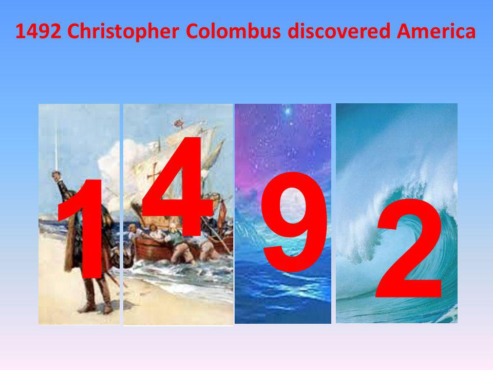 1492 Christopher Colombus discovered America 1 4 9 2