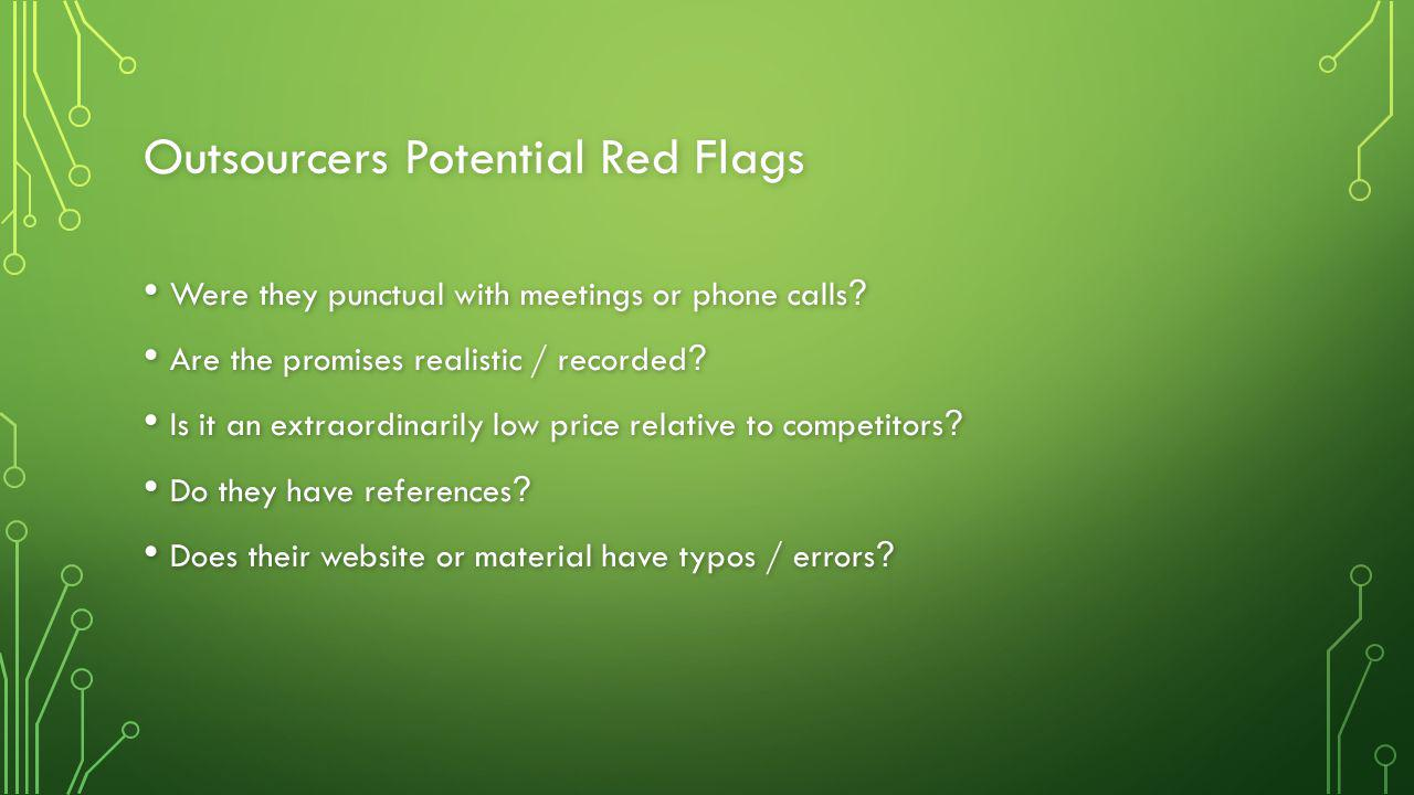 Outsourcers Potential Red Flags Were they punctual with meetings or phone calls .