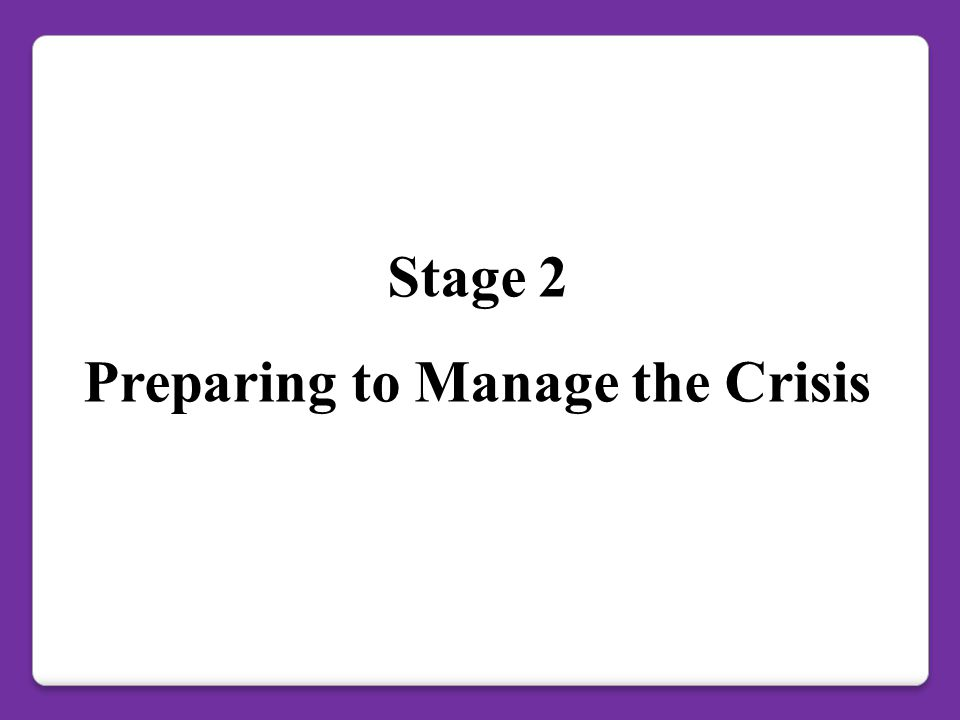 Stage 2 Preparing to Manage the Crisis
