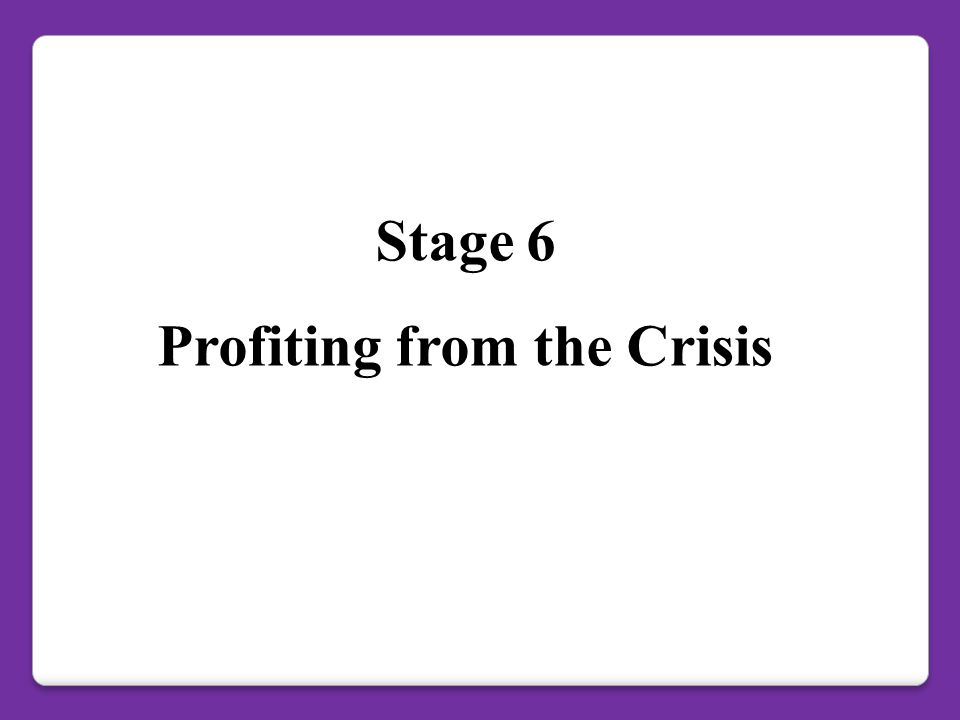 Stage 6 Profiting from the Crisis