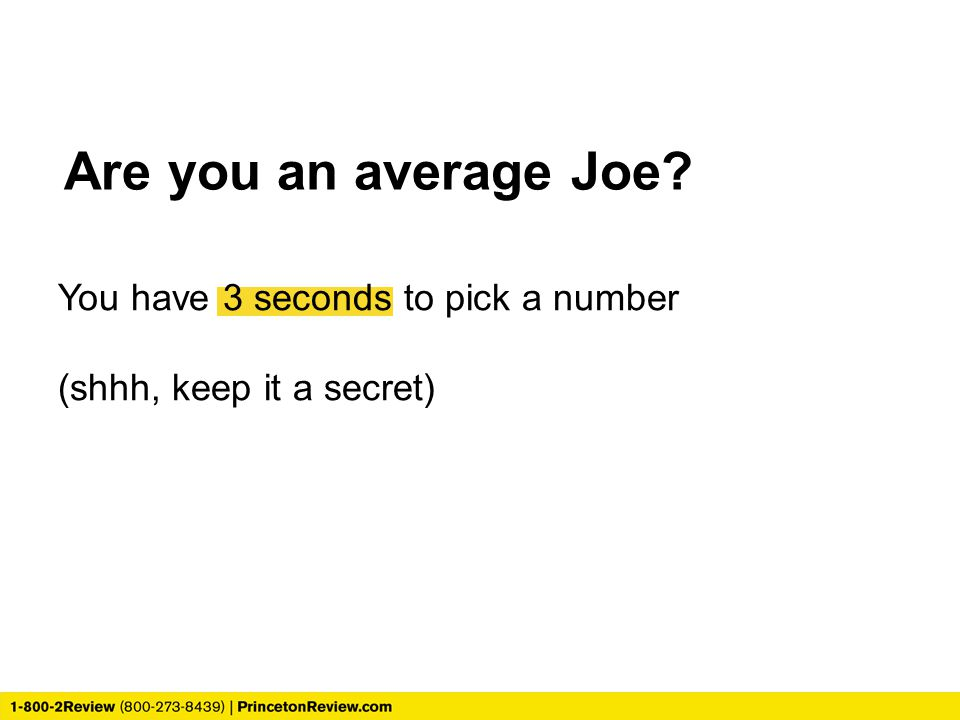 Are you an average Joe You have 3 seconds to pick a number (shhh, keep it a secret)