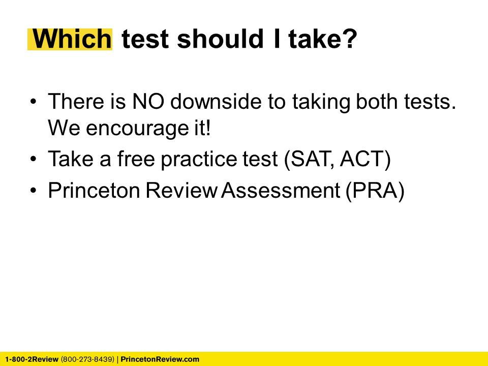 Which test should I take. There is NO downside to taking both tests.