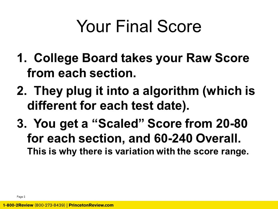 Page 8 Your Final Score 1. College Board takes your Raw Score from each section.