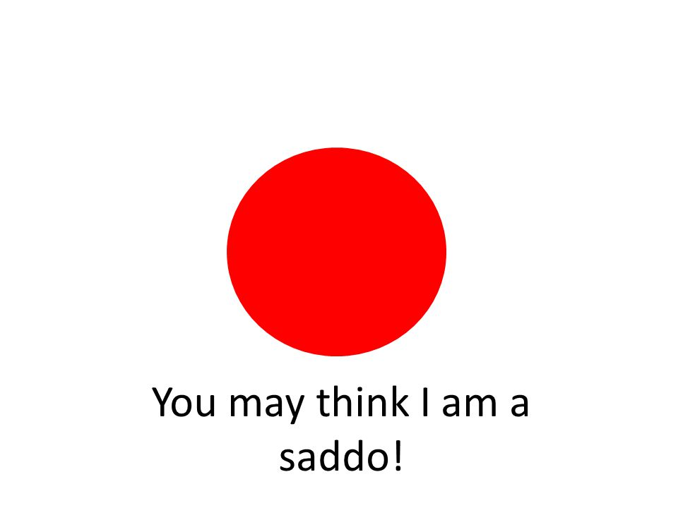 You may think I am a saddo!